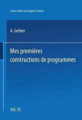 Mes Premieres Constructions de Programmes - Lecture Notes in Computer Science 55 (Paperback)