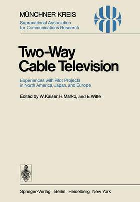 Two-Way Cable Television: Experiences with Pilot Projects in North America, Japan, and Europe. Proceedings of a Symposium Held in Munich, April 27-29, 1977 - Telecommunications 1 (Paperback)