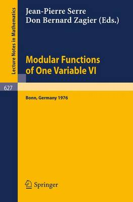 Modular Functions of One Variable VI: No. VI: Proceedings International Conference, University of Bonn, Sonderforschungsbereich Theoretische Mathematik, July 2-14, 1976 - Lecture Notes in Mathematics v. 627 (Paperback)