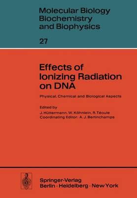 Effects of Ionizing Radiation on DNA: Physical, Chemical and Biological Aspects - Molecular Biology, Biochemistry and Biophysics / Molekularbiologie, Biochemie und Biophysik 27 (Hardback)