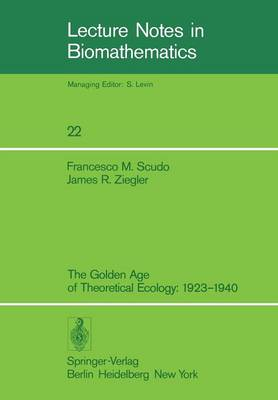 The Golden Age of Theoretical Ecology: 1923-1940 - Lecture Notes in Biomathematics 22 (Paperback)