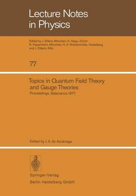 Topics in Quantum Field Theory and Gauge Theories: Proceedings of the VIII International Seminar on Theoretical Physics, Held by GIFT in Salamanca, June 13-19, 1977 - Lecture Notes in Physics 77 (Paperback)