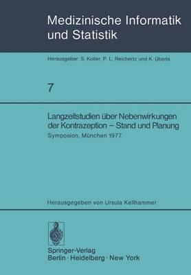 Langzeitstudien uber Nebenwirkungen der Kontrazeption - Stand und Planung - Medizinische Informatik, Biometrie und Epidemiologie 7 (Paperback)