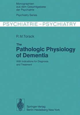 The Pathologic Physiology of Dementia: With Indications for Diagnosis and Treatment - Monographien Aus dem Gesamtgebiete der Psychiatrie 20 (Hardback)