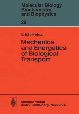 Mechanics and Energetics of Biological Transport - Molecular Biology, Biochemistry and Biophysics   Molekularbiologie, Biochemie und Biophysik 29 (Paperback)