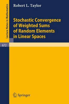 Stochastic Convergence of Weighted Sums of Random Elements in Linear Spaces - Lecture Notes in Mathematics 672 (Paperback)