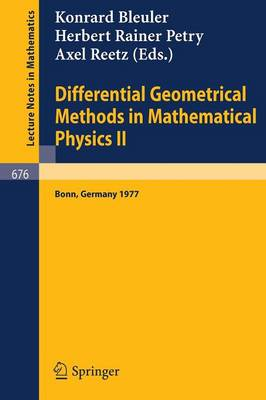 Differential Geometrical Methods in Mathematical Physics II: Proceedings, University of Bonn, July 13 - 16, 1977 - Lecture Notes in Mathematics 676 (Paperback)