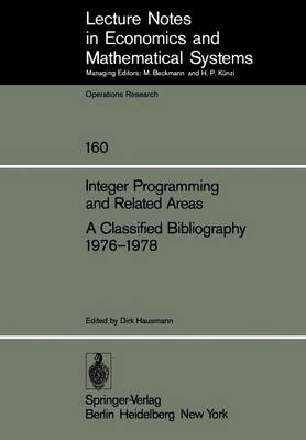Integer Programming and Related Areas A Classified Bibliography 1976-1978: Compiled at the Institut fur OEkonometrie und Operations Research, University of Bonn - Lecture Notes in Economics and Mathematical Systems 160 (Paperback)
