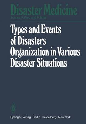 Types and Events of Disasters Organization in Various Disaster Situations: Proceedings of the International Congress on Disaster Medicine, Mainz 1977 Part I - Disaster Medicine 1 (Paperback)