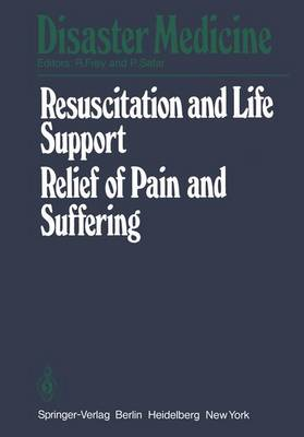 Resuscitation and Life Support in Disasters, Relief of Pain and Suffering in Disaster Situations: Proceedings of the International Congress on Disaster Medicine, Mainz, 1977, Part II - Disaster Medicine 2 (Paperback)
