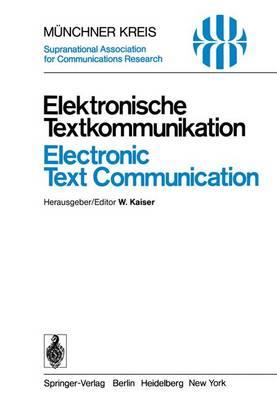 Elektronische Textkommunikation / Electronic Text Communication: Vortrage des vom 12.-15. Juni 1978 in Munchen Abgehaltenen Symposiums / Proceedings of a Symposium held in Munich, June 12-15, 1978 - Telecommunications 2 (Paperback)