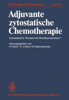 Adjuvante Zytostatische Chemotherapie: Zytostatische Therapie Als Rezidivprophylaxe - Haematology and Blood Transfusion / Hamatologie und Bluttransfusion 22 (Paperback)