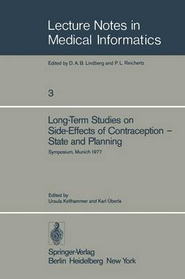 Long-Term Studies on Side-Effects of Contraception - State and Planning: Symposium of the Study Group `Side-Effects of Oral Contraceptives - Pilot Phase' Munich, September 27-29, 1977 - Lecture Notes in Medical Informatics 3 (Paperback)