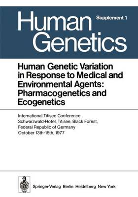 Human Genetic Variation in Response to Medical and Environmental Agents: Pharmacogenetics and Ecogenetics: International Titisee Conference, Schwarzwald-Hotel, Titisee, Black Forest, Federal Republic of Germany, October 13th - 15th, 1977 - Human Genetics Supplementa 1 (Paperback)