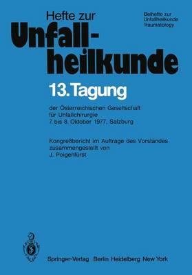 """13. Tagung der Osterreichischen Gesellschaft fur Unfallchirurgie - Hefte zur Zeitschrift  """"Der Unfallchirurg"""" 134 (Paperback)"""