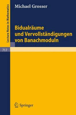 Bidualraume Und Vervollstandigungen Von Banachmoduln - Lecture Notes in Mathematics 717 (Paperback)