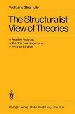 The Structuralist View of Theories: A Possible Analogue of the Bourbaki Programme in Physical Science (Paperback)