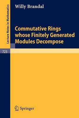 Commutative Rings whose Finitely Generated Modules Decompose - Lecture Notes in Mathematics 723 (Paperback)