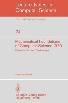 Mathematical Foundations of Computer Science 1979: 8th Symposium, Olomouc Czechoslovakia, September 3-7, 1979. Proceedings - Lecture Notes in Computer Science 74 (Paperback)