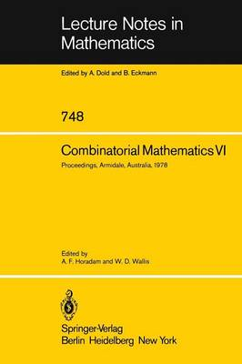 Combinatorial Mathematics VI: Proceedings of the Sixth Australian Conference on Combinatorial Mathematics. Armidale, Australia, August 1978 - Lecture Notes in Mathematics 748 (Paperback)