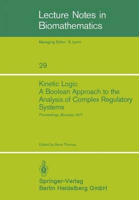 """Kinetic Logic: A Boolean Approach to the Analysis of Complex Regulatory Systems: Proceedings of the EMBO Course """"Formal Analysis of Genetic Regulation"""", Held in Brussels, September 6-16, 1977 - Lecture Notes in Biomathematics 29 (Paperback)"""