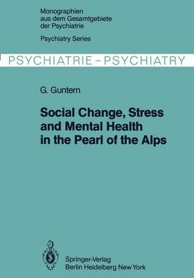 Social Change, Stress and Mental Health in the Pearl of the Alps: A Systemic Study of a Village Process - Monographien Aus dem Gesamtgebiete der Psychiatrie 22 (Hardback)