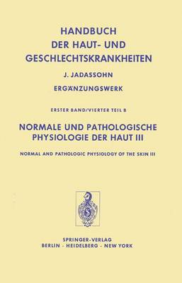 Normale und Pathologische Physiologie der Haut III / Normal and Pathologic Physiology of the Skin III - Handbuch der Haut- Und Geschlechtskrankheiten. Erganzungswerk (Hardback)