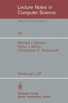 Edinburgh LCF: A Mechanized Logic of Computation - Lecture Notes in Computer Science 78 (Paperback)