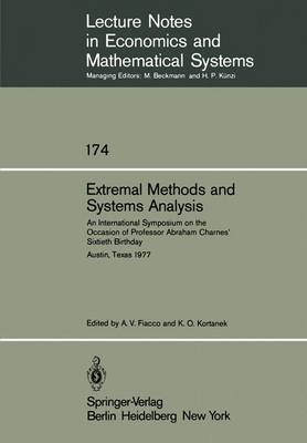 Extremal Methods and Systems Analysis: An International Symposium on the Occasion of Professor Abraham Charnes' Sixtieth Birthday Austin, Texas, September 13 - 15, 1977 - Lecture Notes in Economics and Mathematical Systems 174 (Paperback)