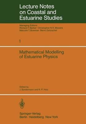 Mathematical Modelling of Estuarine Physics: Proceedings of an International Symposium Held at the German Hydrographic Institute Hamburg, August 24-26, 1978 - Coastal and Estuarine Studies 1 (Paperback)