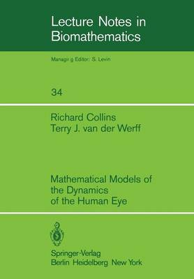 Mathematical Models of the Dynamics of the Human Eye - Lecture Notes in Biomathematics 34 (Paperback)