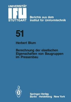 Berechnung der Elastischen Eigenschaften von Baugruppen im Pressenbau - IFU - Berichte aus dem Institut fur Umformtechnik der Universitat Stuttgart 51 (Paperback)