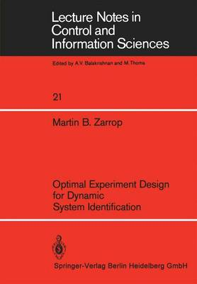 Optimal Experiment Design for Dynamic System Identification - Lecture Notes in Control and Information Sciences 21 (Paperback)