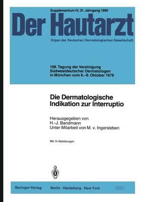 Die Dermatologische Indikation Zur Interruptio: 108. Tagung Der Vereinigung S dwestdeutscher Dermatologen in M nchen Vom 6.-8. Oktober 1978 - Der Hautarzt Supplementa 4 (Paperback)