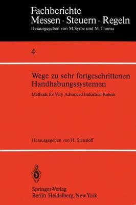 Wege zu Sehr Fortgeschrittenen Handhabungssystemen / Methods of Very Advanced Industrial Robots - Fachberichte Messen - Steuern - Regeln 4 (Paperback)