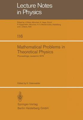 Mathematical Problems in Theoretical Physics: Proceedings of the International Conference on Mathematical Physics Held in Lausanne, Switzerland August 20-25, 1979 - Lecture Notes in Physics 116 (Paperback)