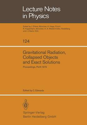 Gravitational Radiation, Collapsed Objects and Exact Solutions: Proceedings of the Einstein Centenary Summer School, Held in Perth, Australia, January 1979 - Lecture Notes in Physics 124 (Paperback)