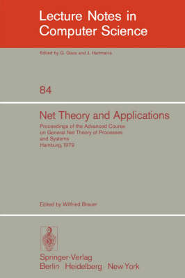 Net Theory and Applications: Proceedings of the Advanced Course on General Net Theory of Processes and Systems, Hamburg, October 8-19, 1979 - Lecture Notes in Computer Science 84 (Paperback)