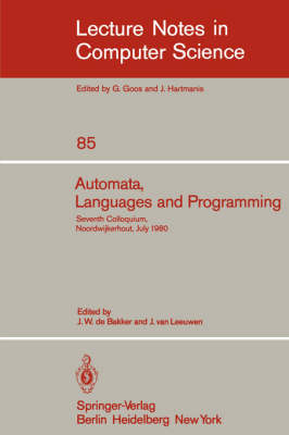 Automata, Languages and Programming: Seventh Colloquium, Noordwijkerhout, The Netherlands, July 14-18, 1980. Proceedings - Lecture Notes in Computer Science 85 (Paperback)