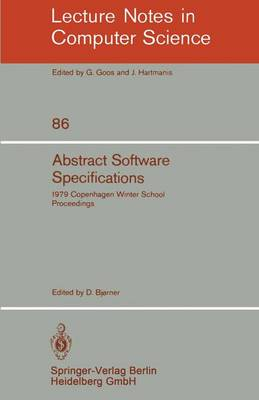 Abstract Software Specifications: 1979 Copenhagen Winter School, January 22 - February 2, 1979. Proceedings - Lecture Notes in Computer Science 86 (Paperback)