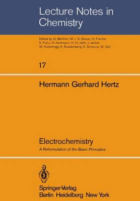 Electrochemistry: A Reformulation of the Basic Principles - Lecture Notes in Chemistry 17 (Paperback)