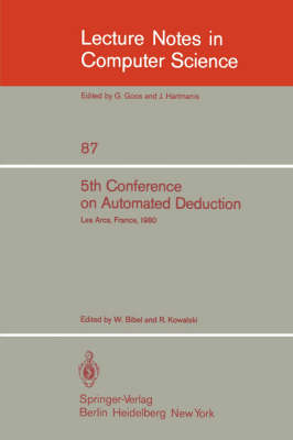 5th Conference on Automated Deduction: Les Arcs, France, July 8-11, 1980 - Lecture Notes in Computer Science 87 (Paperback)