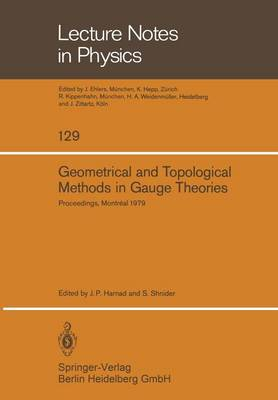 Geometrical and Topological Methods in Gauge Theories: Proceedings of the Canadian Mathematical Society Summer Research Institute McGill University, Montreal September 3-8, 1979 - Lecture Notes in Physics 129 (Paperback)