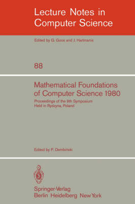 Mathematical Foundations of Computer Science 1980: 9th Symposium Held in Rydzyna, Poland, September 1-5, 1980. Proceedings - Lecture Notes in Computer Science 88 (Paperback)