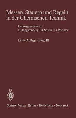 Messen, Steuern Und Regeln in Der Chemischen Technik: Band III Messwertverarbeitung Zur Prozessfuhrung I (Analoge Und Binare Verfahren) (Hardback)