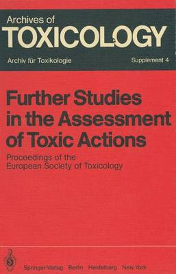 Further Studies in the Assessment of Toxic Actions: Proceedings of the European Society of Toxicology Meeting, Held in Dresden, June 11 - 13, 1979 - Archives of Toxicology 4 (Paperback)