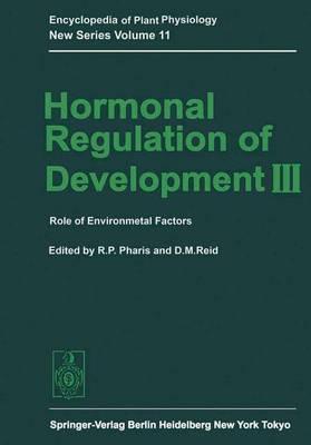 Hormonal Regulation of Development III: Hormonal Regulation of Development III: Role of Environmental Factors - Encyclopedia of Plant Physiology 11 (Hardback)