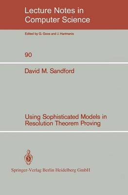 Using Sophisticated Models in Resolution Theorem Proving - Lecture Notes in Computer Science 90 (Paperback)