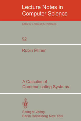 A Calculus of Communicating Systems - Lecture Notes in Computer Science 92 (Paperback)