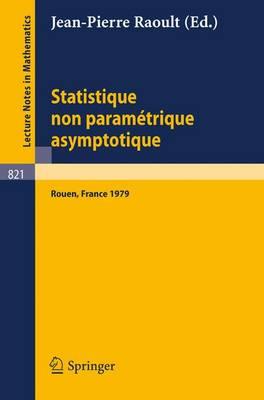 Statistique Non Parametrique Asymptotique: Actes Des Journees Statistiques, Rouen, France, Juin 1979 - Lecture Notes in Mathematics 821 (Paperback)